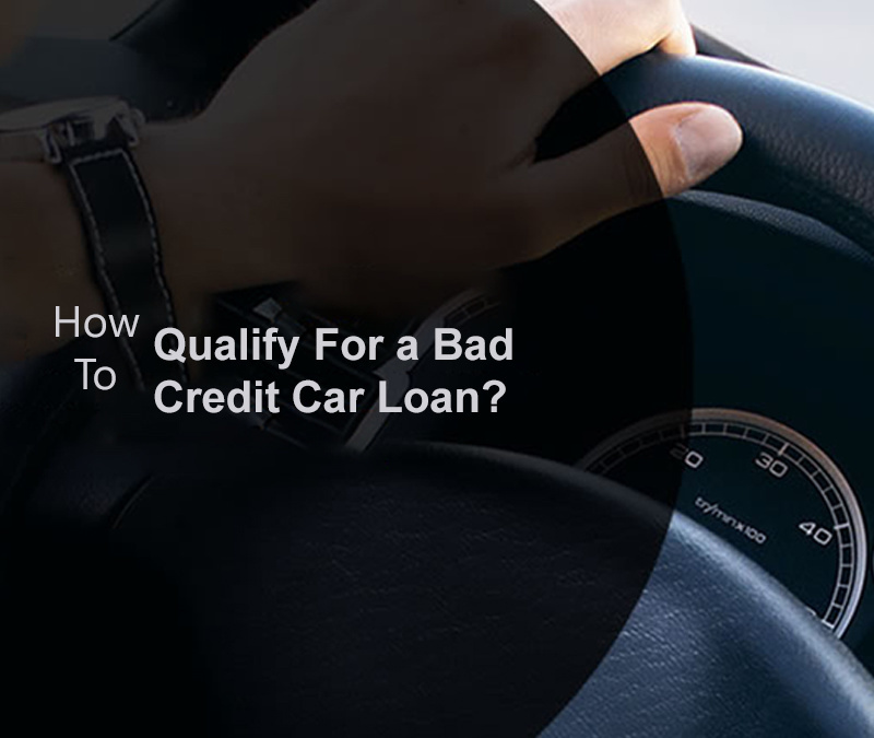 Qualify For Bad Credit Car Loans